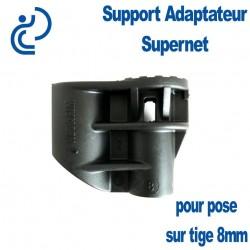 ADAPTATEUR SUPERNET pour pose sur tige inox 8mm