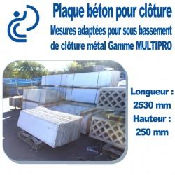 Plaque de Clôture Béton Pleine Longueur 2530 mm x Hauteur 250 mm Adapté Clôture Gamme MULTIPRO