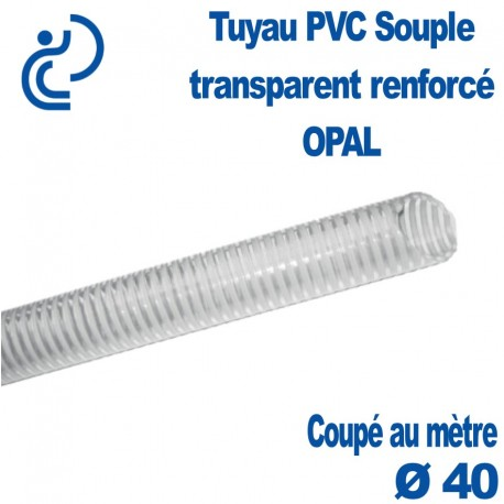 Tuyau PVC Souple Renforcé Transparent Ø40 OPAL coupé au mètre