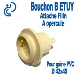 Bouchon B ETUY Attache filin à Opercule pour gaine PVC Ø45