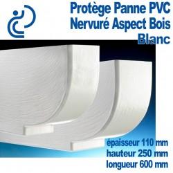 PROTEGE PANNE PVC BLANC nervuré bois ep 110 Lg 600 ht 250mm