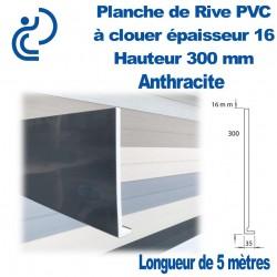 Planche de Rive à Clouer PVC ANTHRACITE H300 en L Ep 16mm longueur de 5ml